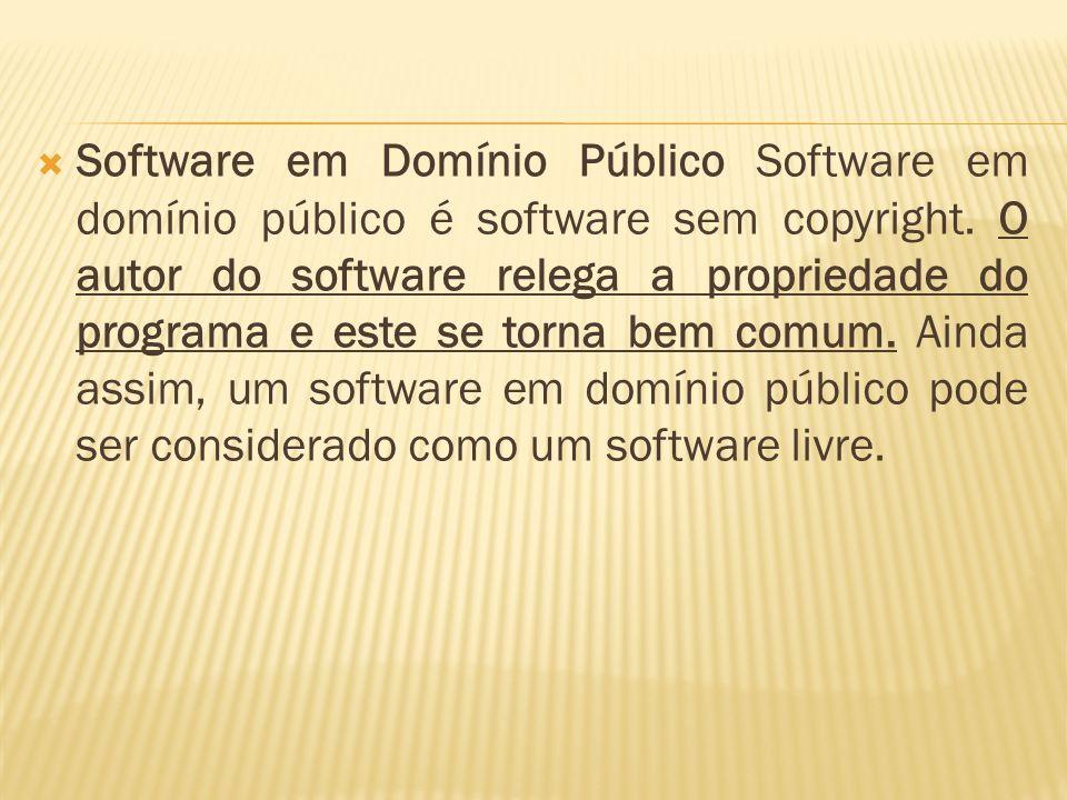 Software em Domínio Público Software em domínio público é software sem copyright. O autor do software relega a propriedade do programa e este se torna