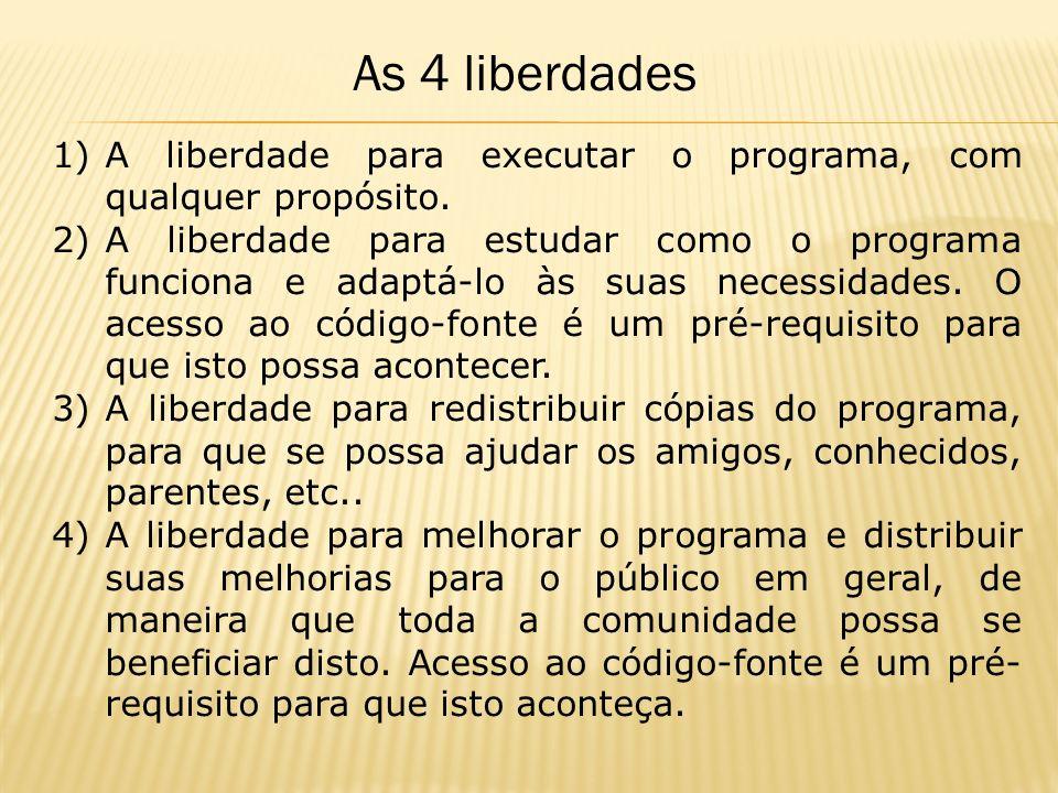 1)A liberdade para executar o programa, com qualquer propósito. 2)A liberdade para estudar como o programa funciona e adaptá-lo às suas necessidades.