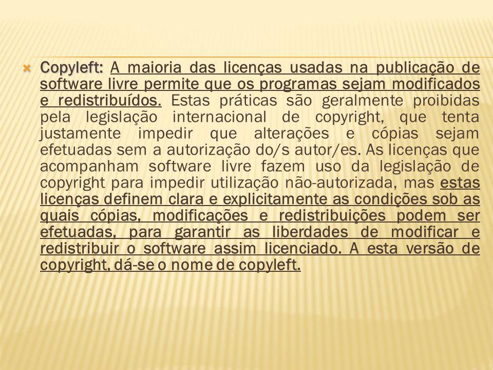 Copyleft: Copyleft: A maioria das licenças usadas na publicação de software livre permite que os programas sejam modificados e redistribuídos. Estas p