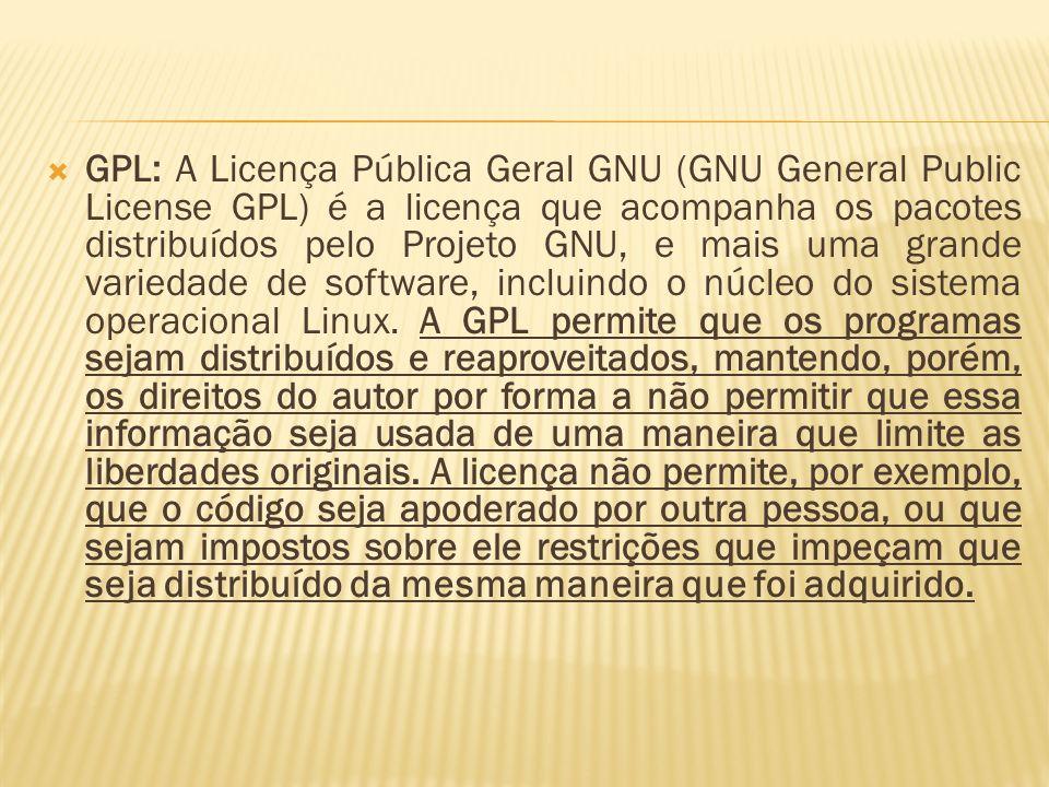 GPL: A Licença Pública Geral GNU (GNU General Public License GPL) é a licença que acompanha os pacotes distribuídos pelo Projeto GNU, e mais uma grand