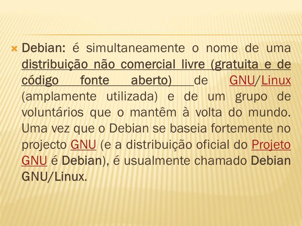 Debian: é simultaneamente o nome de uma distribuição não comercial livre (gratuita e de código fonte aberto) de GNU/Linux (amplamente utilizada) e de