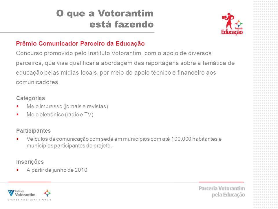 Prêmio Comunicador Parceiro da Educação Concurso promovido pelo Instituto Votorantim, com o apoio de diversos parceiros, que visa qualificar a abordag