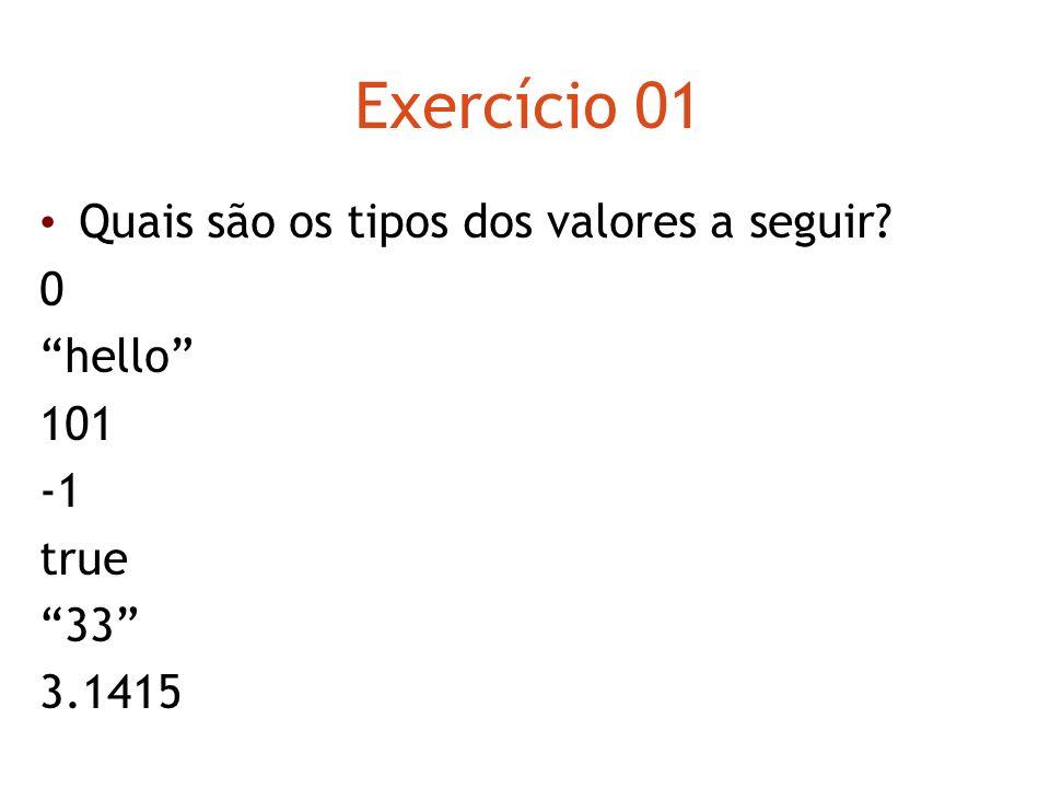 Exercício 01 Quais são os tipos dos valores a seguir? 0 hello 101 true 33 3.1415