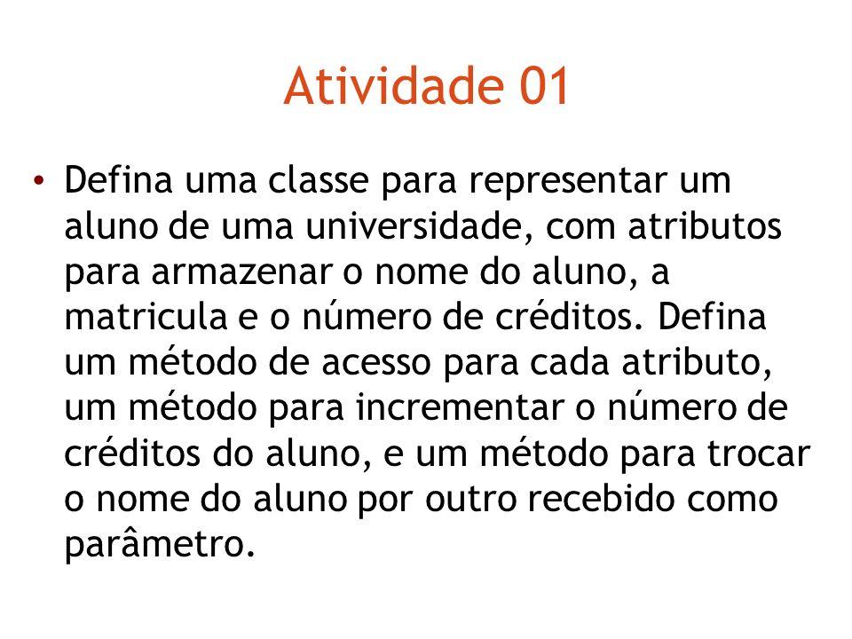 Atividade 01 Defina uma classe para representar um aluno de uma universidade, com atributos para armazenar o nome do aluno, a matricula e o número de