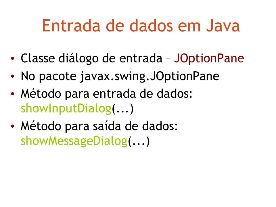 Entrada de dados em Java Classe diálogo de entrada – JOptionPane No pacote javax.swing.JOptionPane Método para entrada de dados: showInputDialog(...)