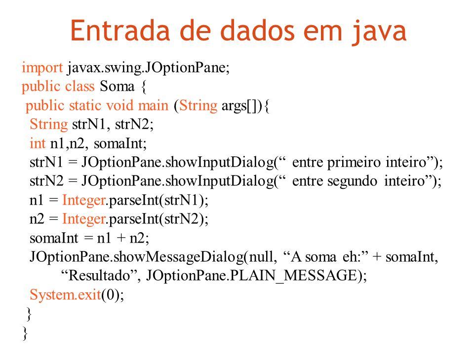 Entrada de dados em java import javax.swing.JOptionPane; public class Soma { public static void main (String args[]){ String strN1, strN2; int n1,n2,