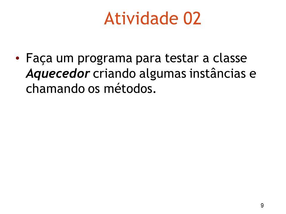 10 Atividade 03 Modifique a classe Aquecedor para definir três novos campos de inteiro: min,max e incremento.