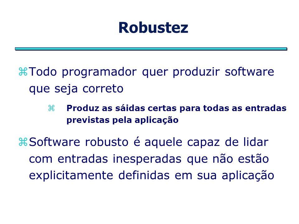 Robustez Todo programador quer produzir software que seja correto Produz as sáidas certas para todas as entradas previstas pela aplicação Software rob