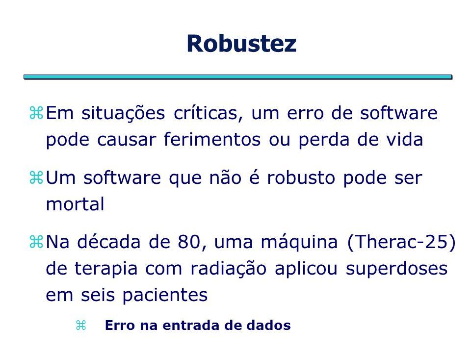 Robustez Em situações críticas, um erro de software pode causar ferimentos ou perda de vida Um software que não é robusto pode ser mortal Na década de