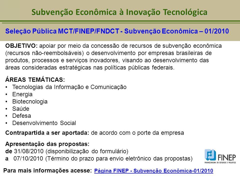 Subvenção Econômica à Inovação Tecnológica Seleção Pública MCT/FINEP/FNDCT - Subvenção Econômica – 01/2010 OBJETIVO: apoiar por meio da concessão de r