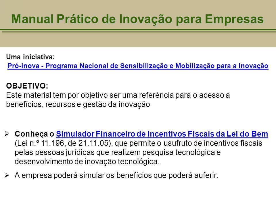 Manual Prático de Inovação para Empresas OBJETIVO: Este material tem por objetivo ser uma referência para o acesso a benefícios, recursos e gestão da
