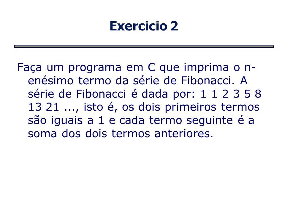 Exercicio 2 Faça um programa em C que imprima o n- enésimo termo da série de Fibonacci. A série de Fibonacci é dada por: 1 1 2 3 5 8 13 21..., isto é,