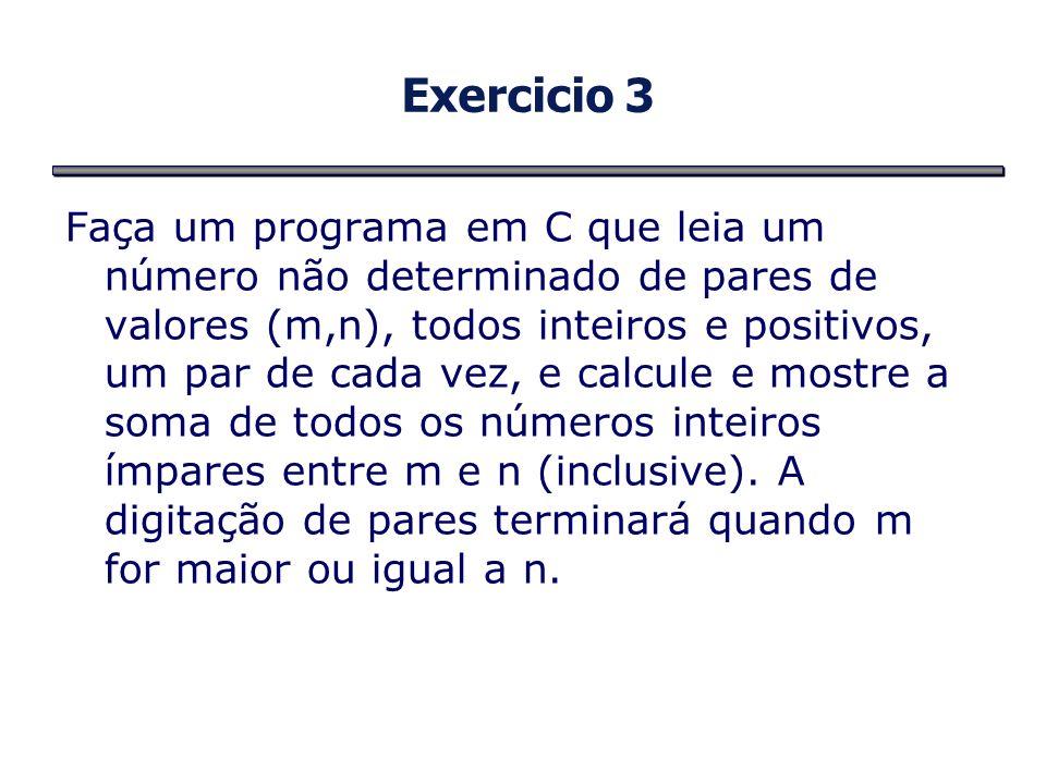 Exercicio 3 Faça um programa em C que leia um número não determinado de pares de valores (m,n), todos inteiros e positivos, um par de cada vez, e calc