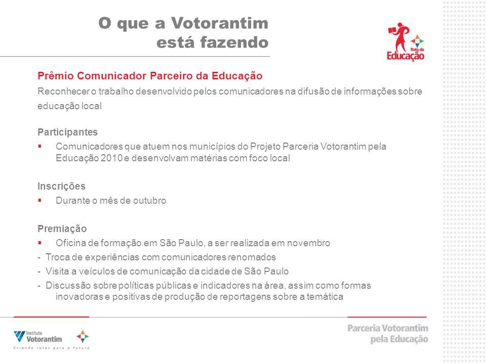 Prêmio Comunicador Parceiro da Educação Reconhecer o trabalho desenvolvido pelos comunicadores na difusão de informações sobre educação local Particip