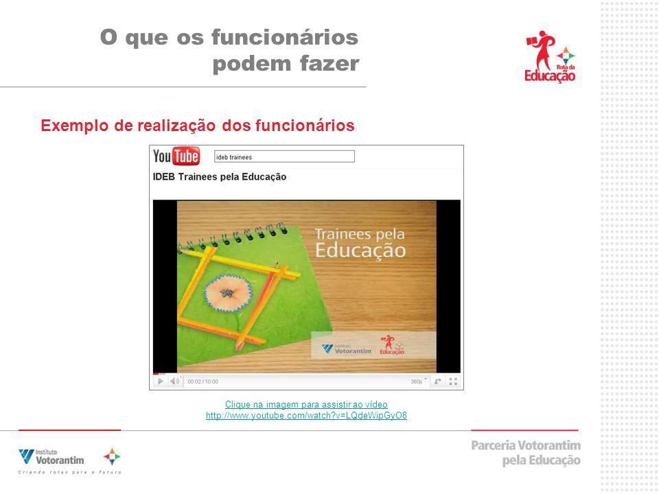 Exemplo de realização dos funcionários O que os funcionários podem fazer Clique na imagem para assistir ao vídeo http://www.youtube.com/watch?v=LQdeWi
