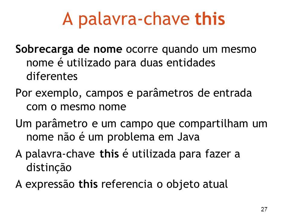 27 A palavra-chave this Sobrecarga de nome ocorre quando um mesmo nome é utilizado para duas entidades diferentes Por exemplo, campos e parâmetros de