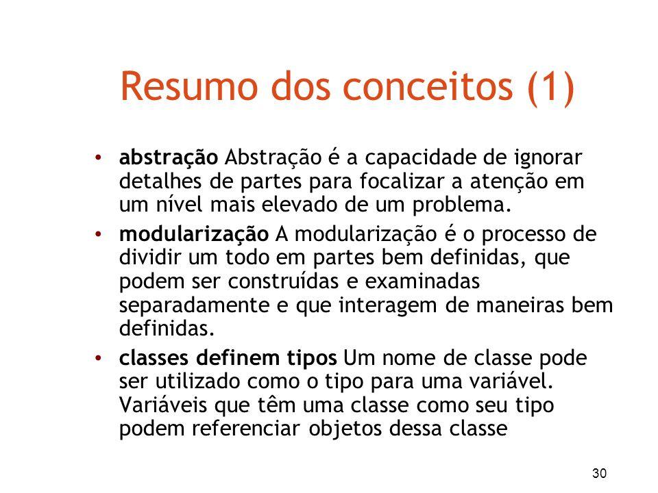 30 Resumo dos conceitos (1) abstração Abstração é a capacidade de ignorar detalhes de partes para focalizar a atenção em um nível mais elevado de um p