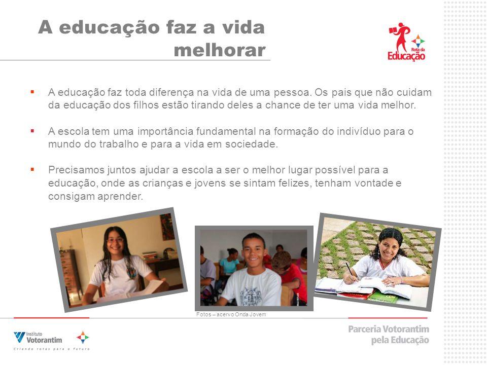A educação faz a vida melhorar A educação faz toda diferença na vida de uma pessoa.