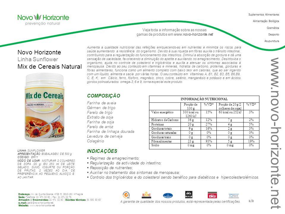 A garantia de qualidade dos nossos produtos, está representada pelas certificações. www.novo-horizonte.net V eja toda a informação sobre as nossas gam