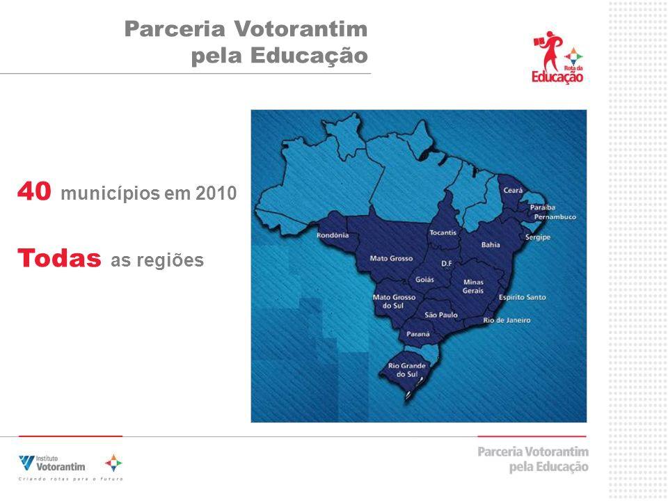 40 municípios em 2010 Todas as regiões Parceria Votorantim pela Educação