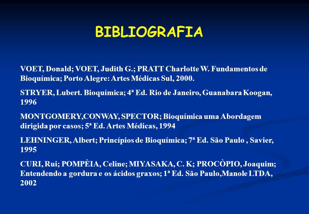 BIBLIOGRAFIA VOET, Donald; VOET, Judith G.; PRATT Charlotte W. Fundamentos de Bioquímica; Porto Alegre: Artes Médicas Sul, 2000. STRYER, Lubert. Bioqu