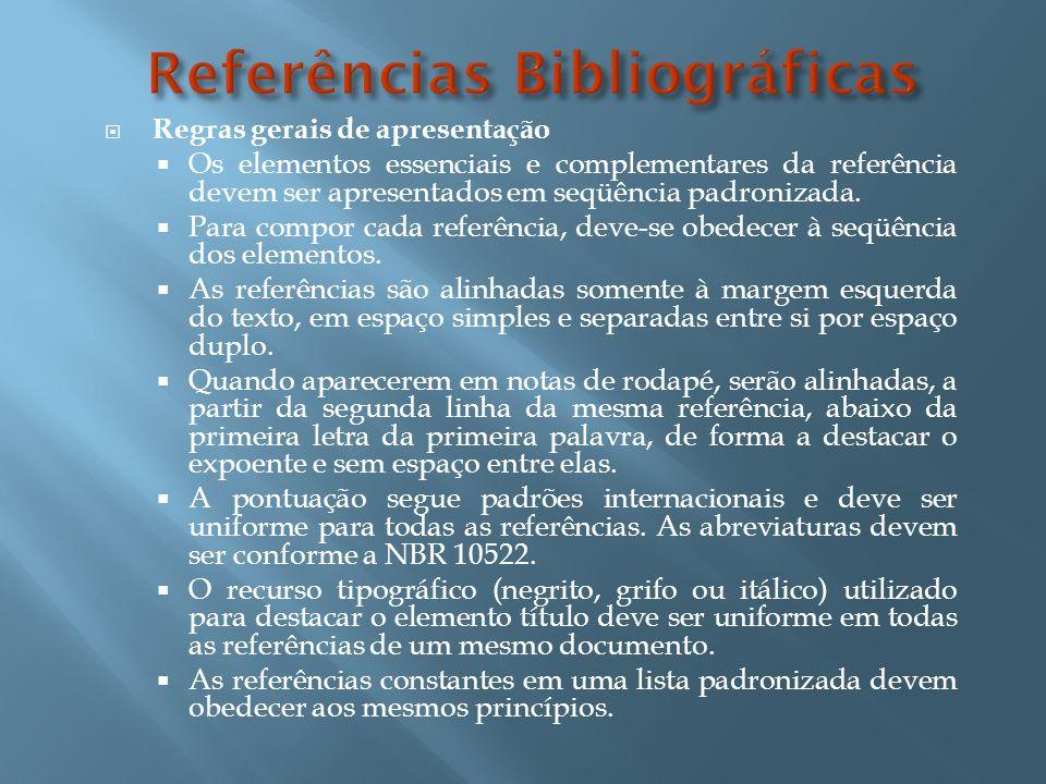 Elementos da referência: A referência é constituída de elementos essenciais e, quando necessário, acrescida de elementos complementares.