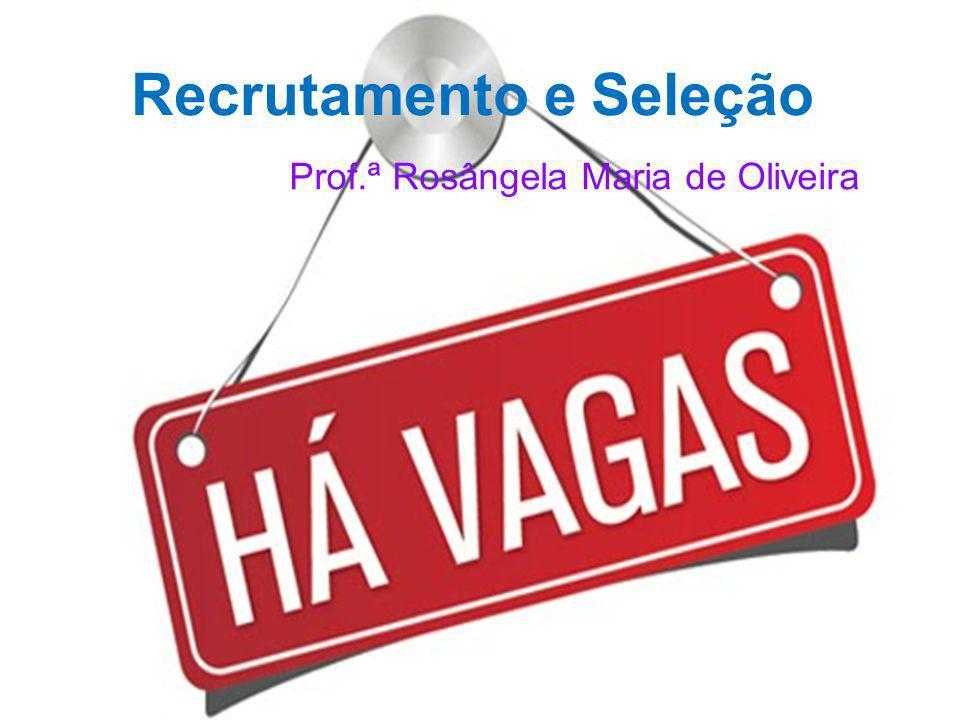 Recrutamento e Seleção Prof.ª Rosângela Maria de Oliveira