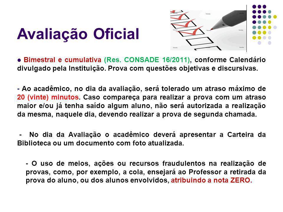 Avaliação Oficial Bimestral e cumulativa (Res. CONSADE 16/2011), conforme Calendário divulgado pela Instituição. Prova com questões objetivas e discur