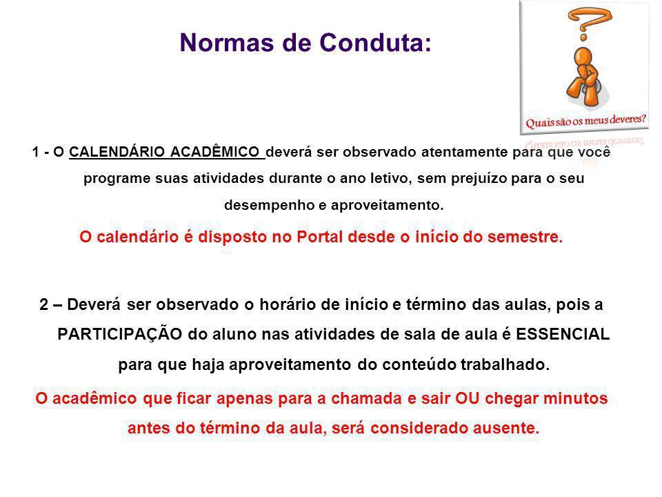 Normas de Conduta: 1 - O CALENDÁRIO ACADÊMICO deverá ser observado atentamente para que você programe suas atividades durante o ano letivo, sem prejuí