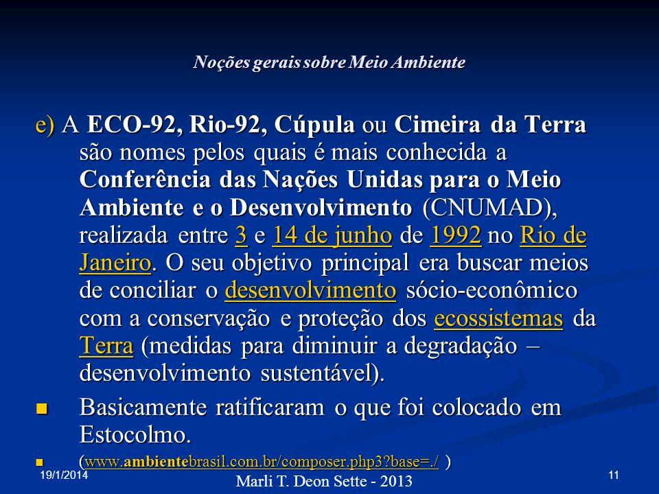 19/1/2014 11 Marli T. Deon Sette - 2013 Noções gerais sobre Meio Ambiente e) A ECO-92, Rio-92, Cúpula ou Cimeira da Terra são nomes pelos quais é mais