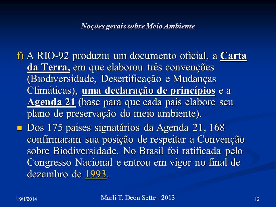 19/1/2014 12 Marli T. Deon Sette - 2013 Noções gerais sobre Meio Ambiente f) A RIO-92 produziu um documento oficial, a Carta da Terra, em que elaborou