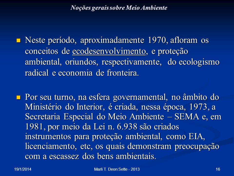 19/1/2014 16Marli T. Deon Sette - 2013 Noções gerais sobre Meio Ambiente Neste período, aproximadamente 1970, afloram os conceitos de ecodesenvolvimen