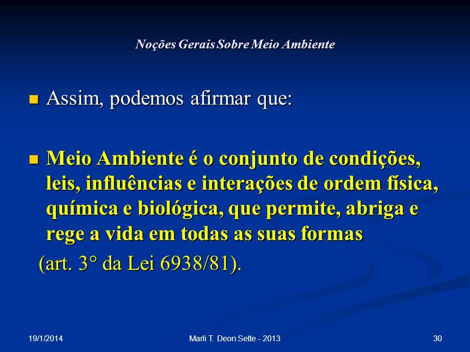 19/1/2014 30Marli T. Deon Sette - 2013 Noções Gerais Sobre Meio Ambiente Assim, podemos afirmar que: Assim, podemos afirmar que: Meio Ambiente é o con
