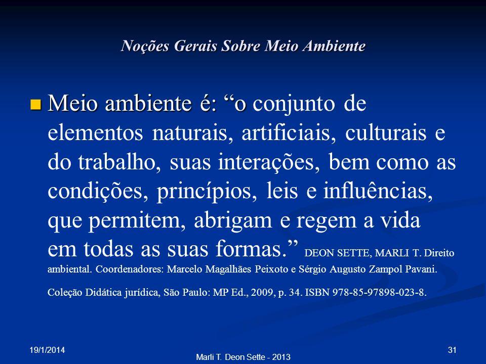 19/1/2014 31 Marli T. Deon Sette - 2013 Noções Gerais Sobre Meio Ambiente Meio ambiente é: o Meio ambiente é: o conjunto de elementos naturais, artifi