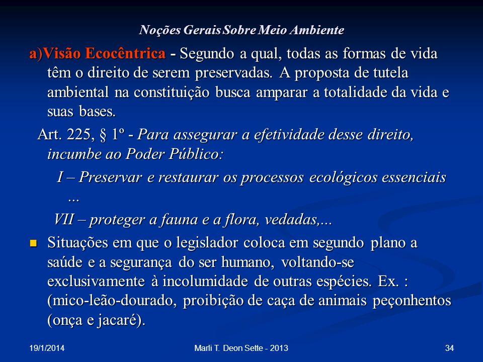19/1/2014 34Marli T. Deon Sette - 2013 Noções Gerais Sobre Meio Ambiente a)Visão Ecocêntrica - Segundo a qual, todas as formas de vida têm o direito d
