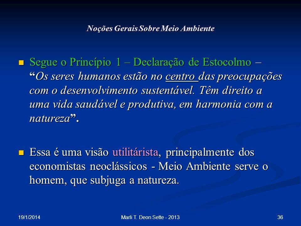19/1/2014 36Marli T. Deon Sette - 2013 Noções Gerais Sobre Meio Ambiente Segue o Princípio 1 – Declaração de Estocolmo –Os seres humanos estão no cent