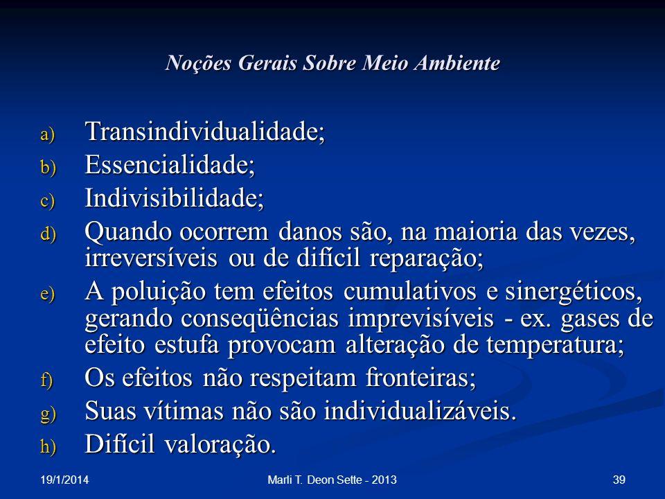 19/1/2014 39Marli T. Deon Sette - 2013 Noções Gerais Sobre Meio Ambiente a) Transindividualidade; b) Essencialidade; c) Indivisibilidade; d) Quando oc