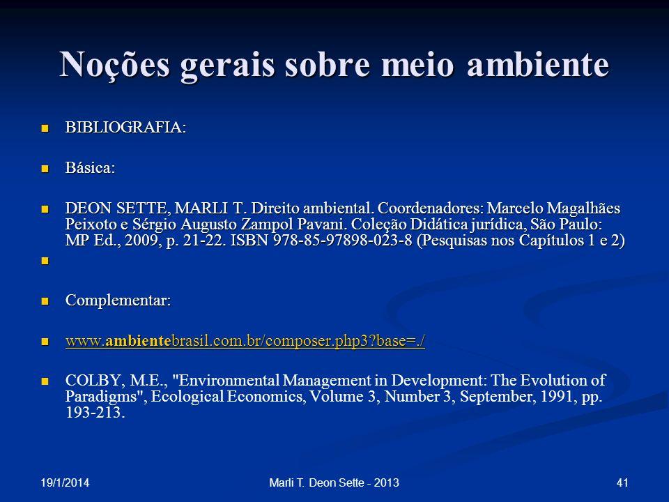 19/1/2014 41Marli T. Deon Sette - 2013 Noções gerais sobre meio ambiente BIBLIOGRAFIA: BIBLIOGRAFIA: Básica: Básica: DEON SETTE, MARLI T. Direito ambi