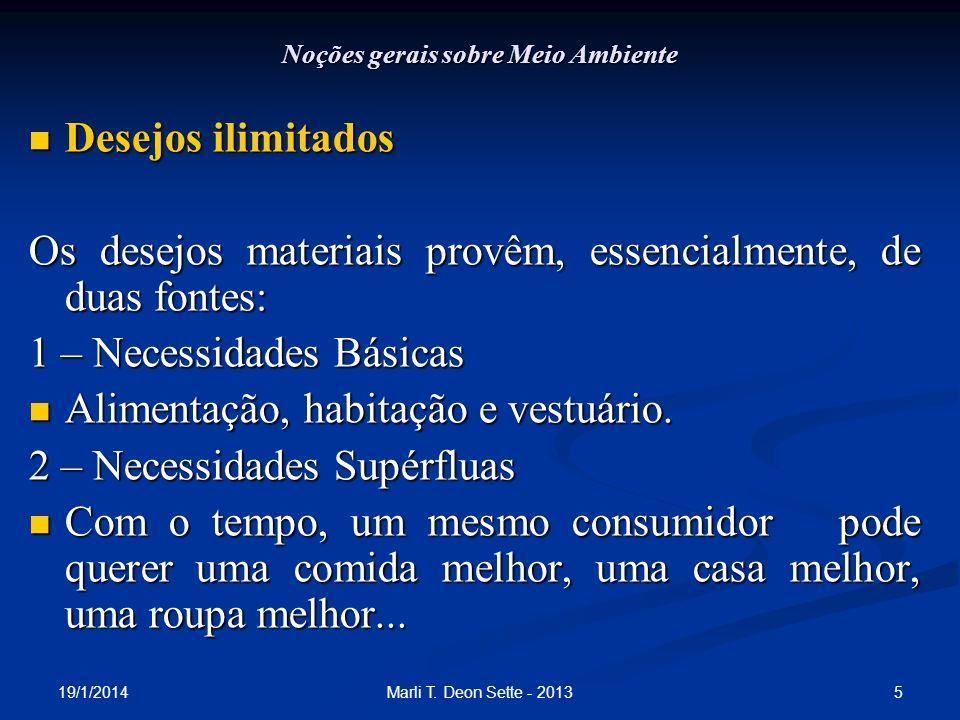 19/1/2014 5Marli T. Deon Sette - 2013 Noções gerais sobre Meio Ambiente Desejos ilimitados Desejos ilimitados Os desejos materiais provêm, essencialme