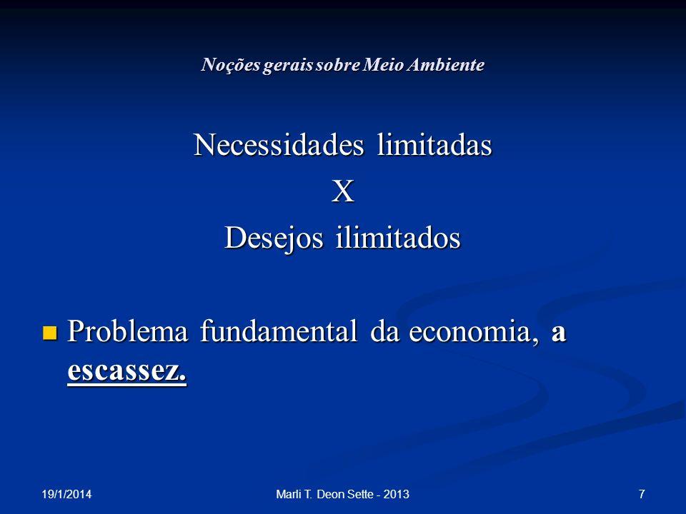 19/1/2014 7Marli T. Deon Sette - 2013 Noções gerais sobre Meio Ambiente Necessidades limitadas X Desejos ilimitados Problema fundamental da economia,