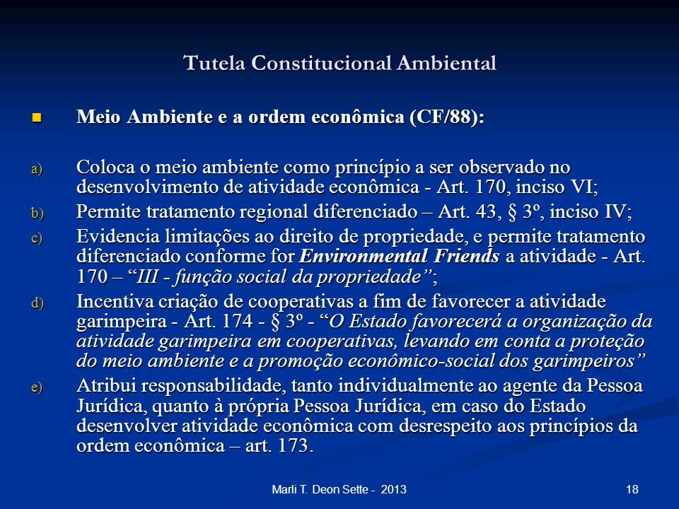 18Marli T. Deon Sette - 2013 Tutela Constitucional Ambiental Meio Ambiente e a ordem econômica (CF/88): Meio Ambiente e a ordem econômica (CF/88): a)