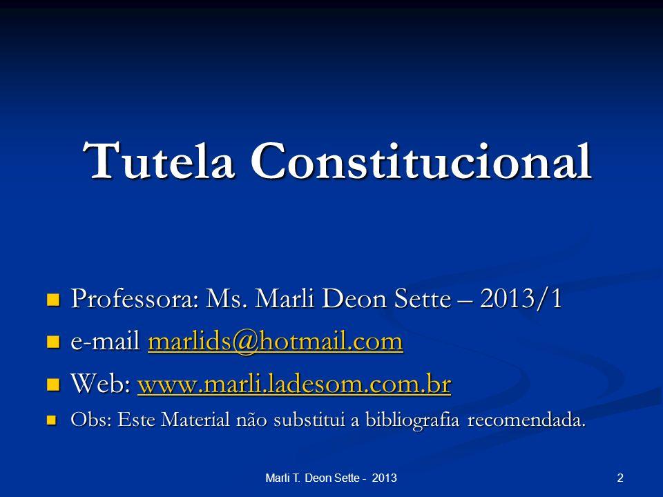 2 Tutela Constitucional Professora: Ms. Marli Deon Sette – 2013/1 Professora: Ms. Marli Deon Sette – 2013/1 e-mail marlids@hotmail.com e-mail marlids@