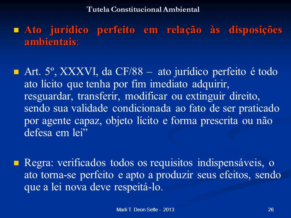 26Marli T. Deon Sette - 2013 Tutela Constitucional Ambiental Ato jurídico perfeito em relação às disposições ambientais: Ato jurídico perfeito em rela