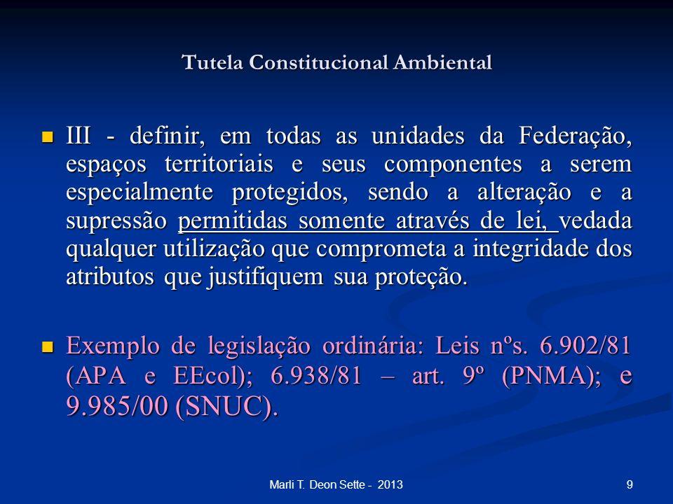 9Marli T. Deon Sette - 2013 Tutela Constitucional Ambiental III - definir, em todas as unidades da Federação, espaços territoriais e seus componentes