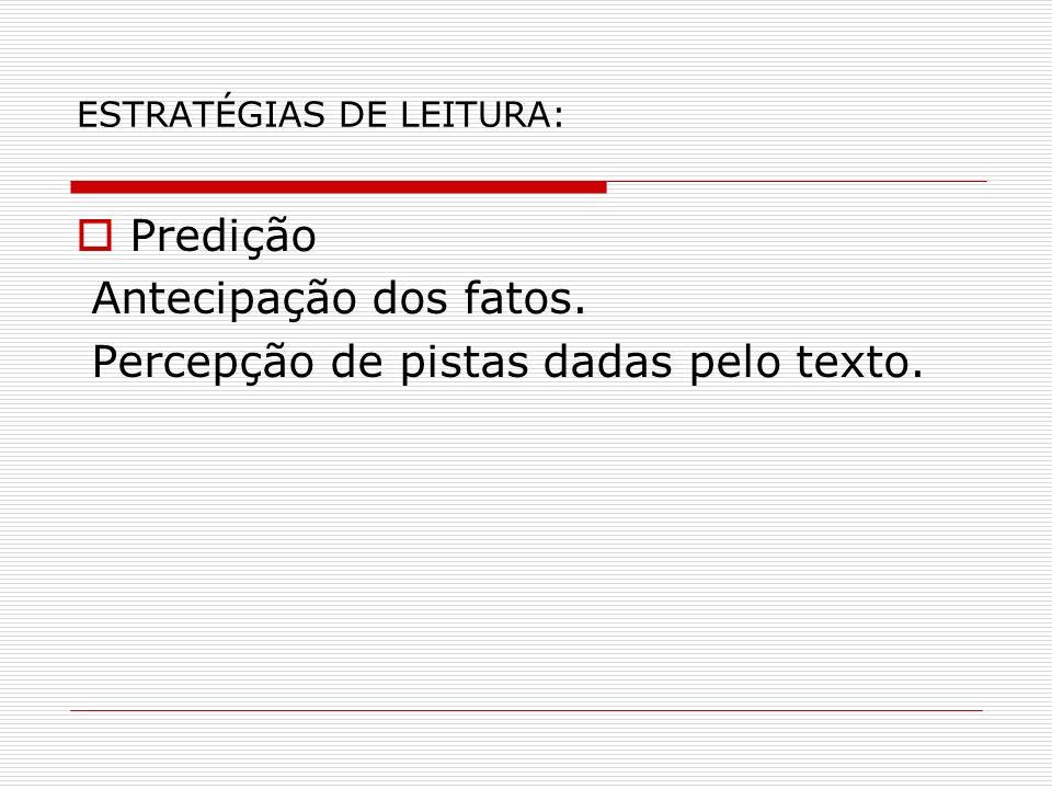 ESTRATÉGIAS DE LEITURA: Predição Antecipação dos fatos. Percepção de pistas dadas pelo texto.