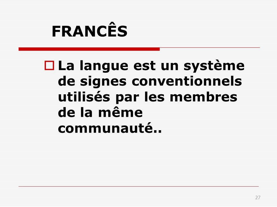 27 FRANCÊS La langue est un système de signes conventionnels utilisés par les membres de la même communauté..