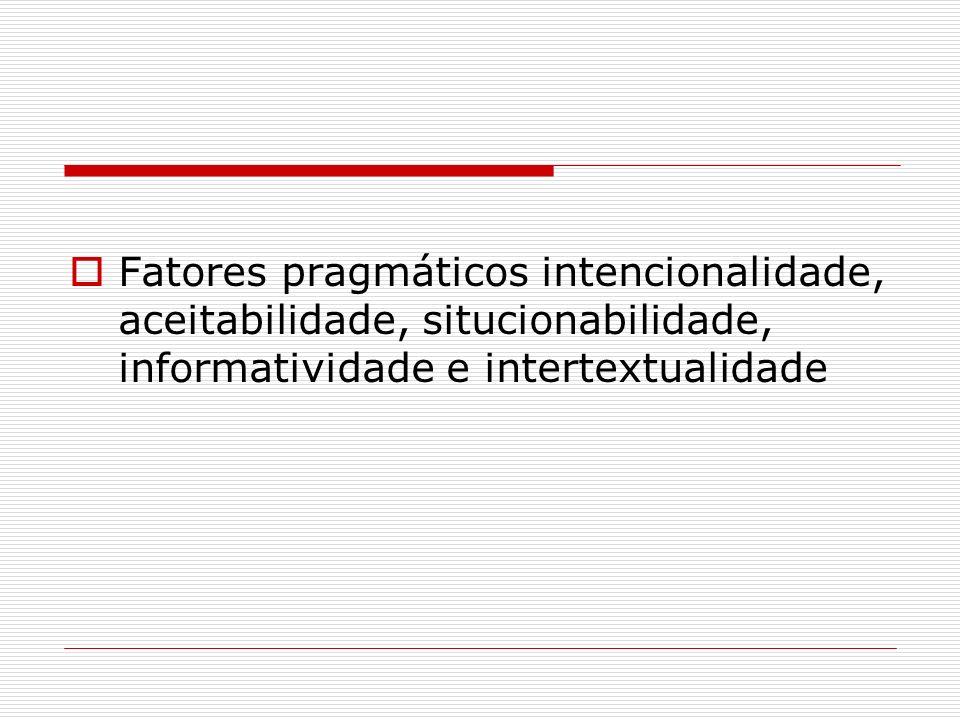 Fatores pragmáticos intencionalidade, aceitabilidade, situcionabilidade, informatividade e intertextualidade