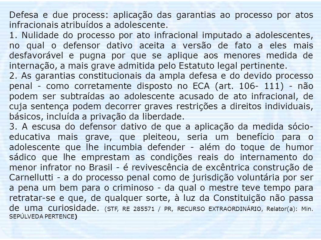 Defesa e due process: aplicação das garantias ao processo por atos infracionais atribuídos a adolescente. 1. Nulidade do processo por ato infracional