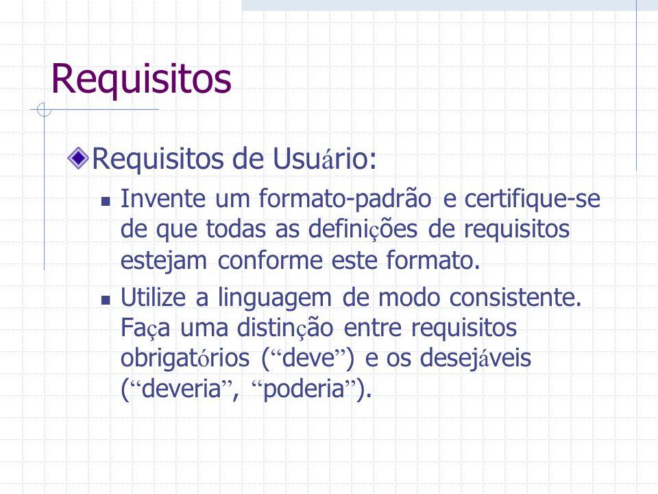 Requisitos Requisitos de Usu á rio: Invente um formato-padrão e certifique-se de que todas as defini ç ões de requisitos estejam conforme este formato