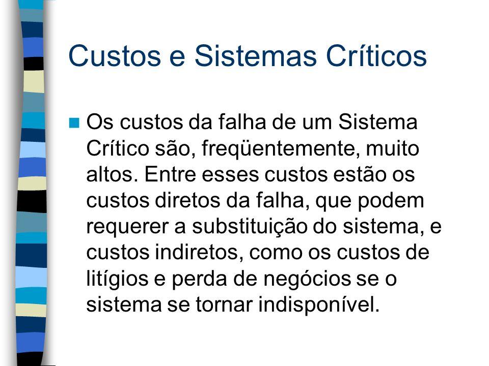 Custos e Sistemas Críticos Os custos da falha de um Sistema Crítico são, freqüentemente, muito altos. Entre esses custos estão os custos diretos da fa